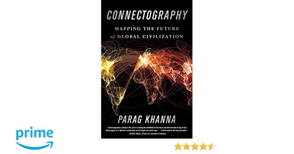 Connectography: Mapping the Future of Global Civilization: Amazon.es: Parag Khanna: Libros en idiomas extranjeros