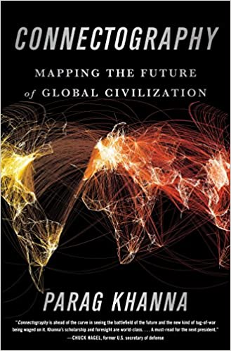 Connectography: Mapping the Future of Global Civilization ...