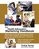 The Health Advocate's Marketing Handbook, Trisha Torrey, 0982801408