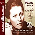 Pearl Buck in China: Journey to The Good Earth Audiobook by Hilary Spurling Narrated by Hilary Spurling