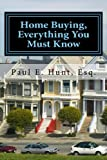 Home Buying, Everything You Must Know, Paul Hunt, 1460900596
