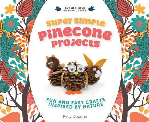 - Super Simple Pinecone Projects: Fun and Easy Crafts Inspired by Nature (Super Simple Nature Crafts) by Kelly Doudna (2014-01-04)