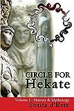 Circle for Hekate - Volume I: History & Mythology