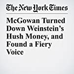McGowan Turned Down Weinstein's Hush Money, and Found a Fiery Voice | Susan Dominus