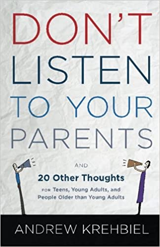 Don't Listen to Your Parents: And 20 Other Thoughts for