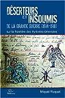 Déserteurs et insoumis de la Grande Guerre (1914-1918) sur la frontière des Pyrénées-Orientales par Ruquet