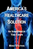 America's Healthcare Solution: An Investment in Your Future