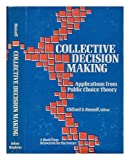 Collective Decision Making : Applications from Public Choice Theory, , 080182320X