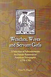 Wenches, Wives and Servant Girls: A Selection of Advertisements for Female Runaways in American Newspapers, 1770-1783
