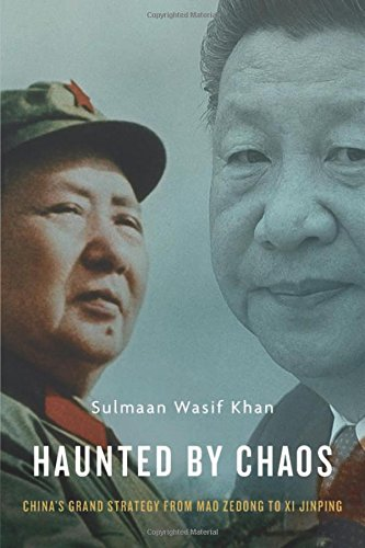 Haunted by Chaos: Chinas Grand Strategy from Mao Zedong to Xi Jinping