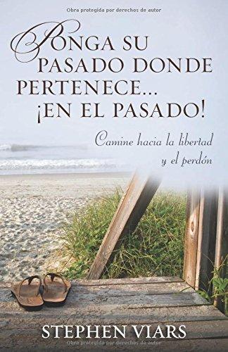 Ponga su pasado donde pertenece en el pasado!: Camine hacia la libertad y el perdon (Spanish Edition) [Stephen Viars] (Tapa Blanda)