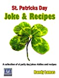 St Patricks Day Jokes & Recipes For March 2013