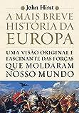 capa de A Mais Breve História da Europa. Uma Visão Original e Fascinante das Forças que Moldaram o Mundo