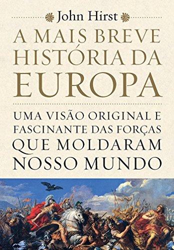 A Mais Breve História da Europa. Uma Visão Original e Fascinante das Forças que Moldaram o Mundo