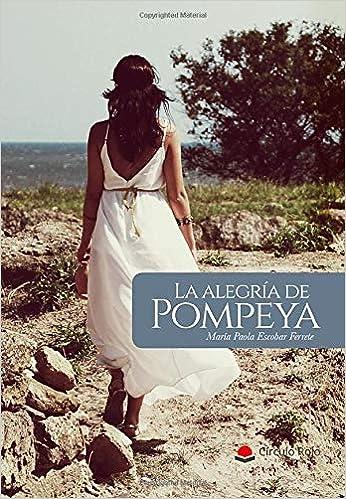 La Alegría de Pompeya: Amazon.es: Escobar, María Paola: Libros