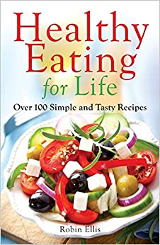 Book Healthy Eating For Life: Over 100 Simple and Tasty Recipes