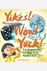 Yikes! Wow! Yuck! Fun Experiments for Your First Science Fair Hardcover