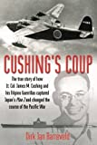 img - for Cushing's Coup: The True Story of How Lt. Col. James Cushing and His Filipino Guerrillas Captured a Japanese Admiral and Changed the Course of the Pacific War by Dirk Jan Barreveld (2015-06-30) book / textbook / text book
