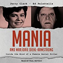 Mania and Marjorie Diehl-Armstrong: Inside the Mind of a Female Serial Killer Audiobook by Jerry Clark, Ed Palattella Narrated by Paul Heitsch
