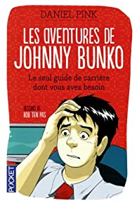 Les aventures de Johnny Bunko : Le seul guide de carrière dont vous avez besoin par Daniel H. Pink