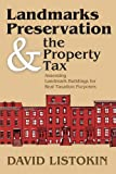 Landmarks Preservation and the Property Tax : Assessing Landmark Buildings for Real Taxation Purposes, Listokin, David, 1412848571