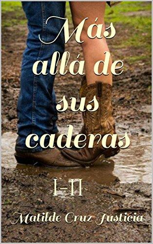 Más allá de sus caderas : I-II (Spanish Edition)
