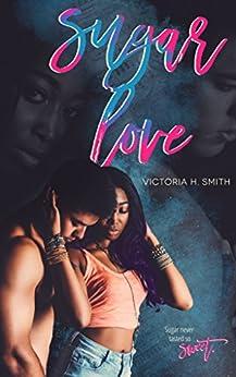 Sugar Love by [H. Smith, Victoria]