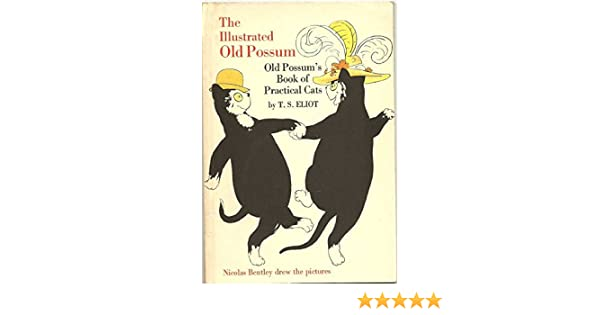 The illustrated old possum old possums book of practical cats the illustrated old possum old possums book of practical cats colour illustrated t s illustrated by nicolas bentley eliot nicolas bentley fandeluxe Image collections