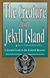 The Creature from Jekyll Island : A Second Look at the Federal Reserve, Griffin, G. Edward, 0912986182