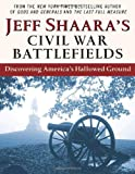 Jeff Shaara's Civil War Battlefields, Jeff Shaara, 0345464885