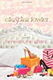 Beneath the Glitter: A Novel (Sophia and Ava London)