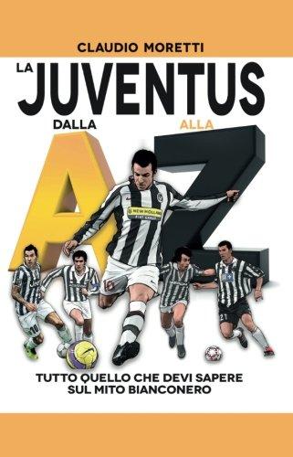 La Juventus dalla A alla Z (Italian Edition)