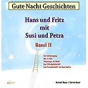 Gute Nacht Geschichten mit Hans und Fritz und Susi und Petra 2 | Michael Bauer, Carina Bauer