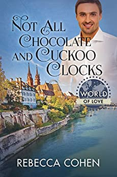 Not All Chocolate and Cuckoo Clocks (World of Love) by [Cohen, Rebecca]