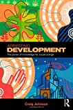 Arresting Development : The Power of Knowledge for Social Change, Johnson, Craig, 0415381541