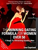 The Winning Dating Formula For Women Over 50: 7 Steps To Attracting Quality Men