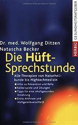Die Hüft-Sprechstunde: Alle Therapien von Naturheilkunde bis Hightechmedizin: Alle Therapien von Naturheildunde - Hightechmedizin