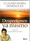 img - for Despertemos ya mismo. Curso de espiritualidad practica (Spanish Edition) (Kier/Espiritualidad) by Claudio Maria Dominguez (2010-07-15) book / textbook / text book