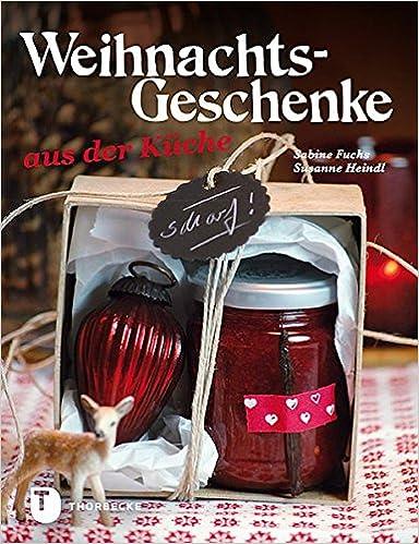 Weihnachtsgeschenke aus der Küche: Amazon.de: Sabine Fuchs, Susanne ...