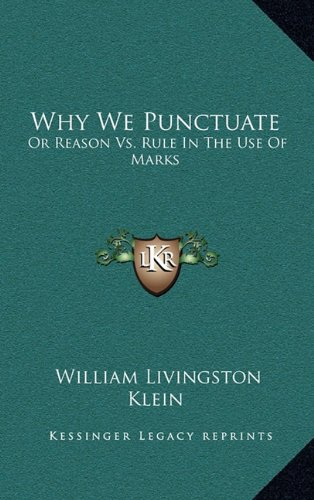 Download Why We Punctuate: Or Reason Vs. Rule In The Use Of Marks PDF
