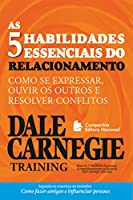 As cinco habilidades essenciais do relacionamento: Como se expressar, ouvir os outros e resolver conflitos (Coleção Dale...
