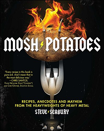 (Mosh Potatoes: Recipes, Anecdotes, and Mayhem from the Heavyweights of Heavy Metal)