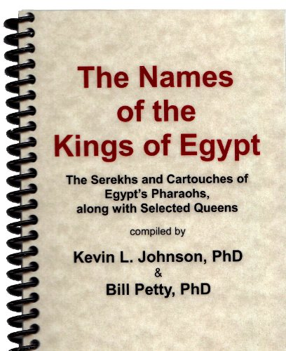 The Names of the Kings of Egypt: The Serekhs and Cartouches of Egypts Pharaohs, along with Selected Queens Kevin L. Johnson