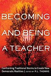Becoming and Being a Teacher: Confronting Traditional Norms to Create New Democratic Realities (Critical Studies in Democracy and Political Literacy)
