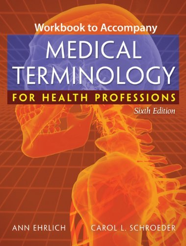 Medical Terminology for Health Professions Workbook 6th Edition.