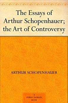 art arthur controversy essay schopenhauer In volume 2, § 26, of his parerga and paralipomena, schopenhauer wrote: the tricks, dodges, and chicanery, to which they [men] resort in order to be right in the end.