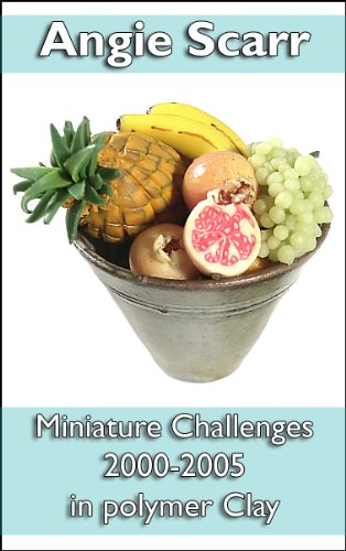 Angie Scarr: Miniature Challenges Parts 1 & 2: Magazine Articles 2000-2005 In Polymer Clay