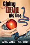 Giving the Devil His Due, Arvil Jones, 160047845X