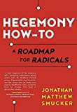 Hegemony How-To is a practical guide to political struggle for a generation that is deeply ambivalent about questions of power, leadership, and strategy. Hopeful about the potential of today's burgeoning movements, long-time grassroots organizer J...