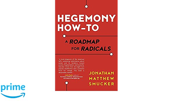 Hegemony How-to: A Roadmap for Radicals: Amazon.es: Jonathan ...